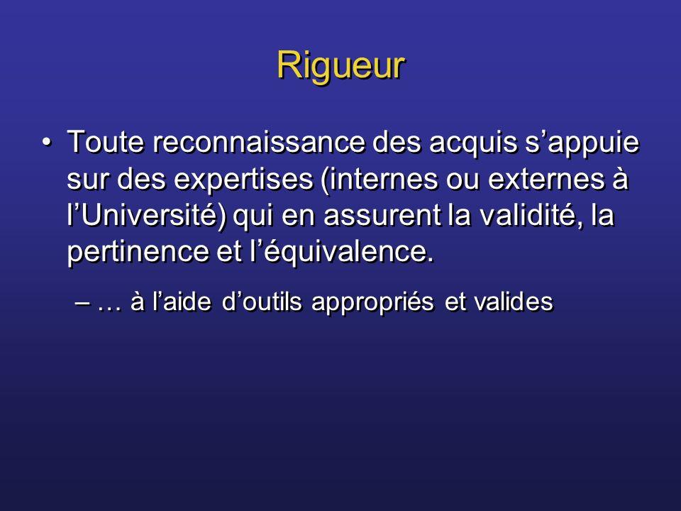 Rigueur Toute reconnaissance des acquis sappuie sur des expertises (internes ou externes à lUniversité) qui en assurent la validité, la pertinence et