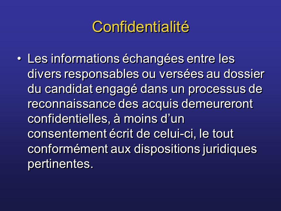Confidentialité Les informations échangées entre les divers responsables ou versées au dossier du candidat engagé dans un processus de reconnaissance