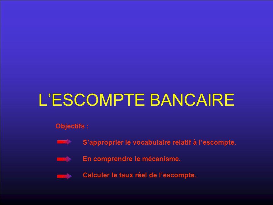 LESCOMPTE BANCAIRE Objectifs : Sapproprier le vocabulaire relatif à lescompte.