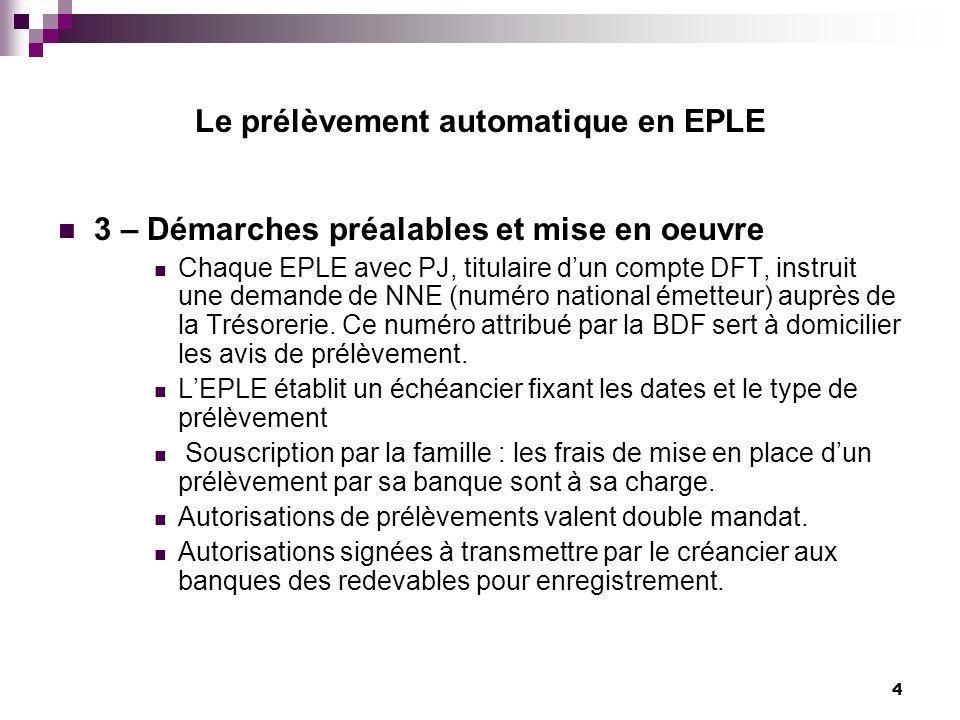 4 Le prélèvement automatique en EPLE 3 – Démarches préalables et mise en oeuvre Chaque EPLE avec PJ, titulaire dun compte DFT, instruit une demande de
