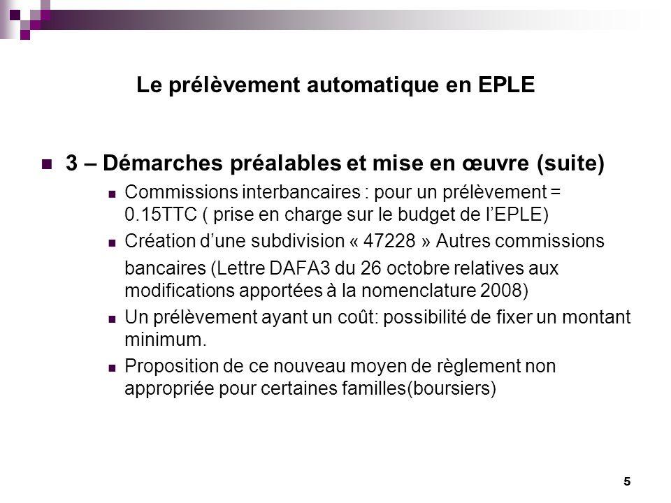 5 Le prélèvement automatique en EPLE 3 – Démarches préalables et mise en œuvre (suite) Commissions interbancaires : pour un prélèvement = 0.15TTC ( pr