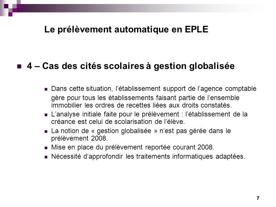 7 Le prélèvement automatique en EPLE 4 – Cas des cités scolaires à gestion globalisée Dans cette situation, létablissement support de lagence comptabl