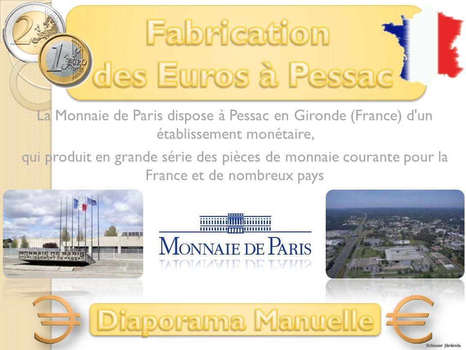 La Monnaie de Paris dispose à Pessac en Gironde (France) d un établissement monétaire, qui produit en grande série des pièces de monnaie courante pour la France et de nombreux pays