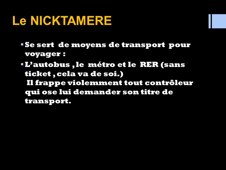 Le NIKTAMERE A un cri particulier « Nique ta mère! », « Nique la police! », « Nique la France! » « Nique les Français » Grégaire, caractériel et indom