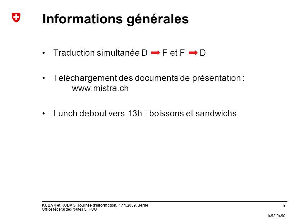 Office fédéral des routes OFROU I452-0450 KUBA 4 et KUBA 5, Journée d'information, 4.11.2009, Berne2 Traduction simultanée D F et F D Téléchargement d