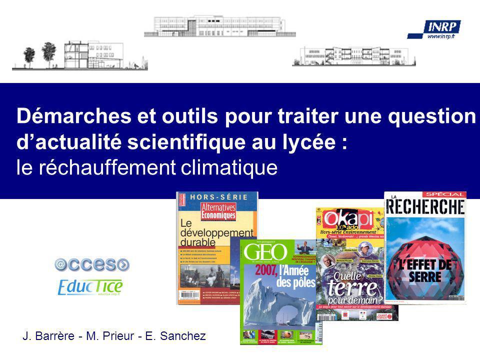 Démarches et outils pour traiter une question dactualité scientifique au lycée : le réchauffement climatique J. Barrère - M. Prieur - E. Sanchez