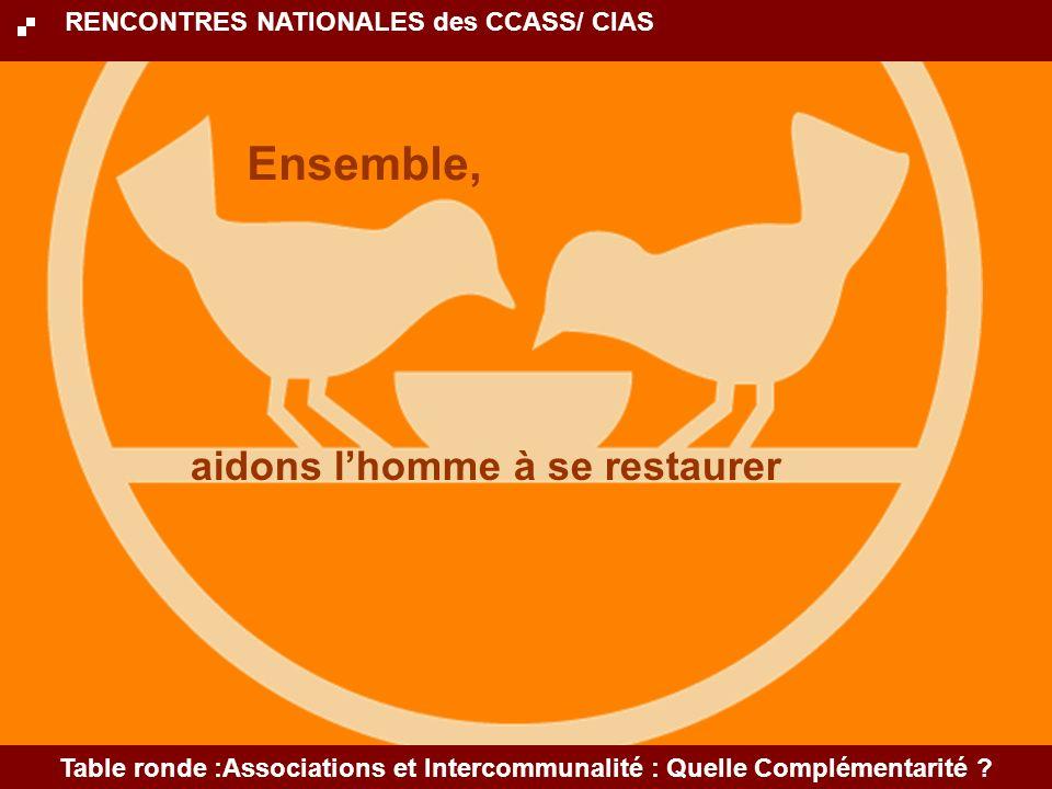 aidons lhomme à se restaurer Table ronde :Associations et Intercommunalité : Quelle Complémentarité .