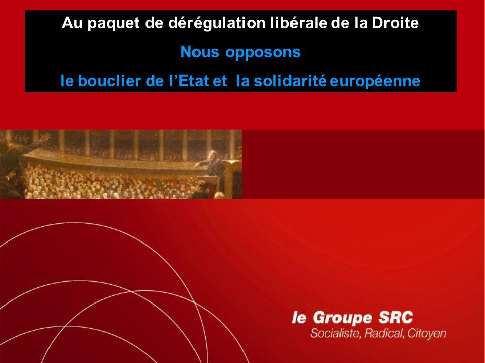 Au paquet de dérégulation libérale de la Droite Nous opposons le bouclier de lEtat et la solidarité européenne