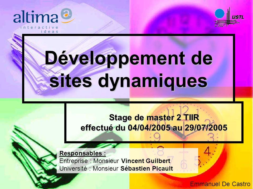Développement de sites dynamiques Stage de master 2 TIIR effectué du 04/04/2005 au 29/07/2005 Responsables : Entreprise : Monsieur Vincent Guilbert Un