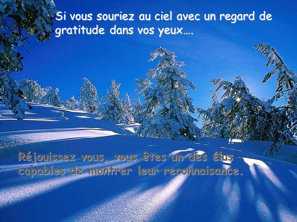 Réjouissez vous, vous êtes un des élus capables de montrer leur reconnaisance. Si vous souriez au ciel avec un regard de gratitude dans vos yeux….