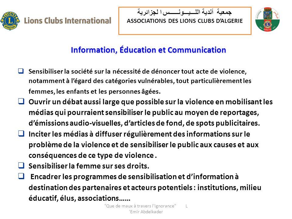Information, Éducation et Communication Sensibiliser la société sur la nécessité de dénoncer tout acte de violence, notamment à légard des catégories vulnérables, tout particulièrement les femmes, les enfants et les personnes âgées.