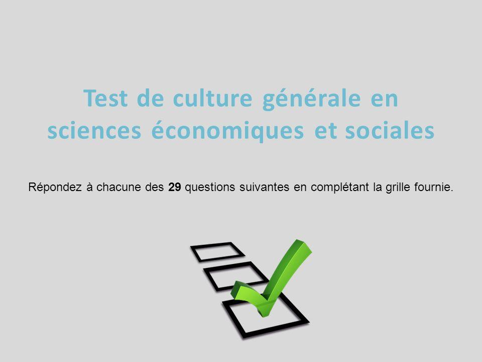 Test de culture générale en sciences économiques et sociales Répondez à chacune des 29 questions suivantes en complétant la grille fournie.