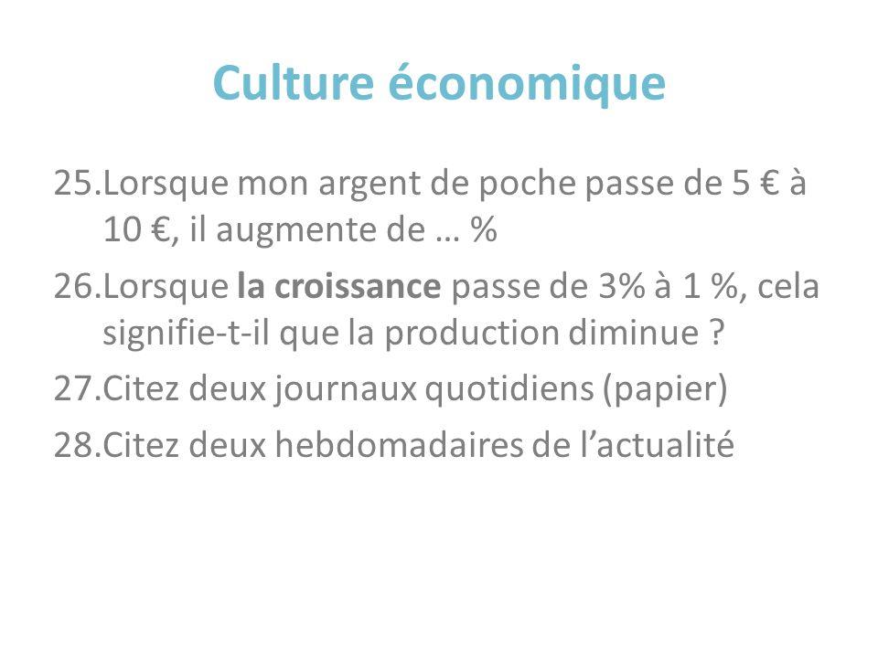Culture économique 25.Lorsque mon argent de poche passe de 5 à 10, il augmente de … % 26.Lorsque la croissance passe de 3% à 1 %, cela signifie-t-il q