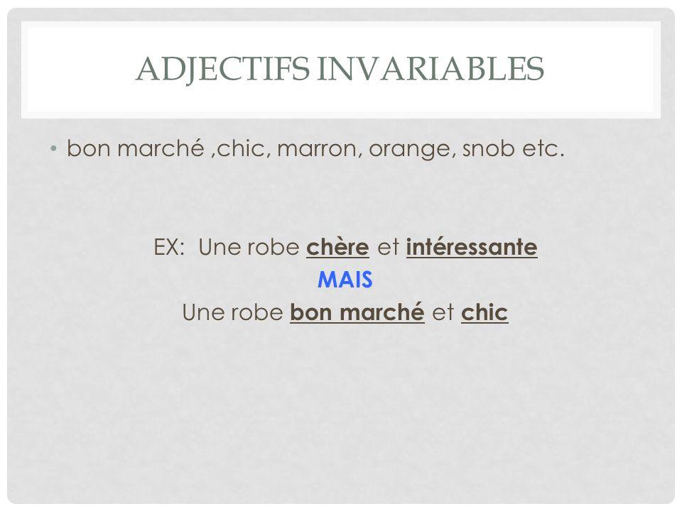 ADJECTIFS INVARIABLES bon marché,chic, marron, orange, snob etc.