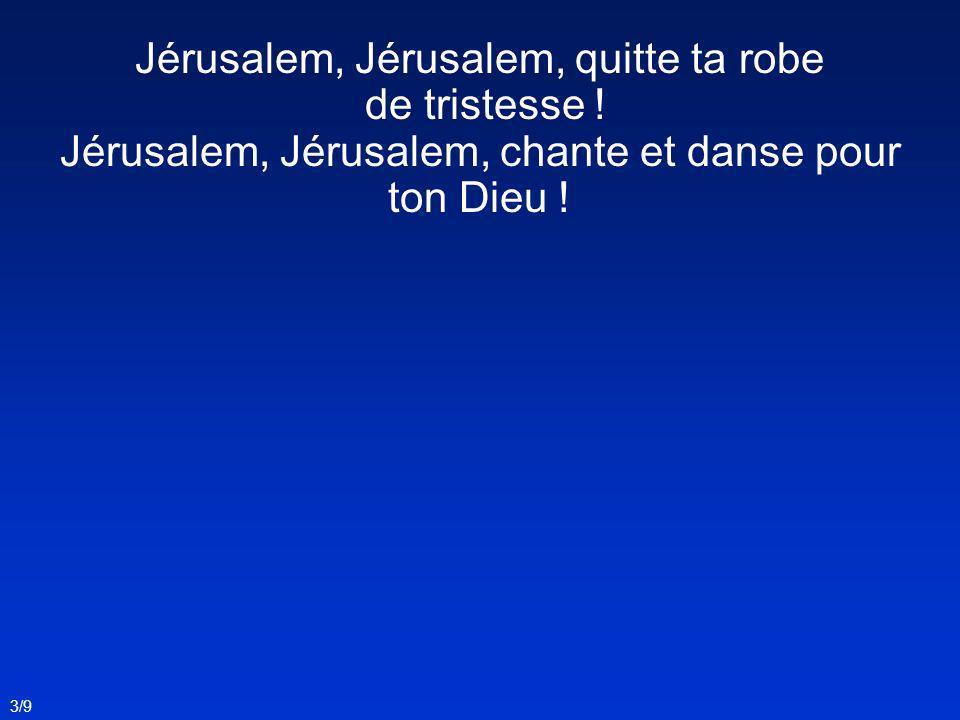 Jérusalem, Jérusalem, quitte ta robe de tristesse .