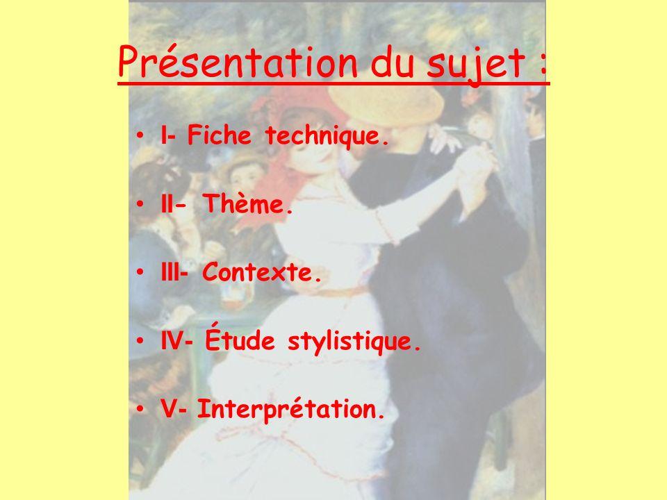 Présentation du sujet : I- Fiche technique. II- Thème. III- Contexte. IV- Étude stylistique. V- Interprétation.