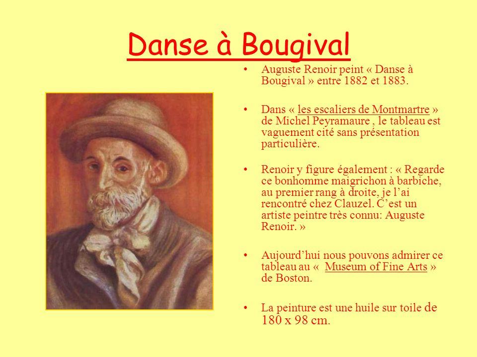 Danse à Bougival Auguste Renoir peint « Danse à Bougival » entre 1882 et 1883. Dans « les escaliers de Montmartre » de Michel Peyramaure, le tableau e