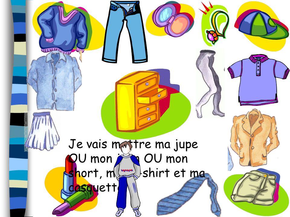 Je vais mettre ma jupe OU mon jean OU mon short, mon t-shirt et ma casquette.
