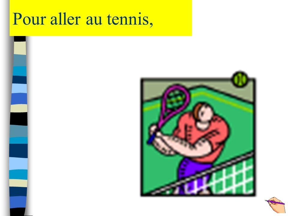 Pour aller au tennis,