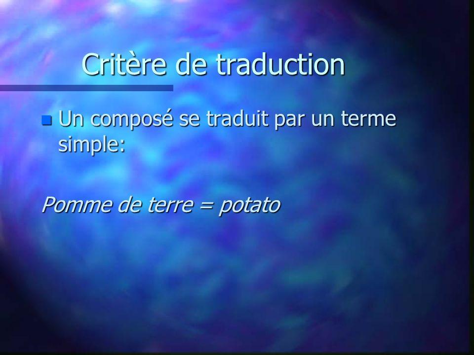 Critère de traduction n Un composé se traduit par un terme simple: Pomme de terre = potato