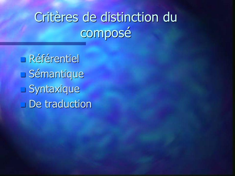 Critères de distinction du composé n Référentiel n Sémantique n Syntaxique n De traduction