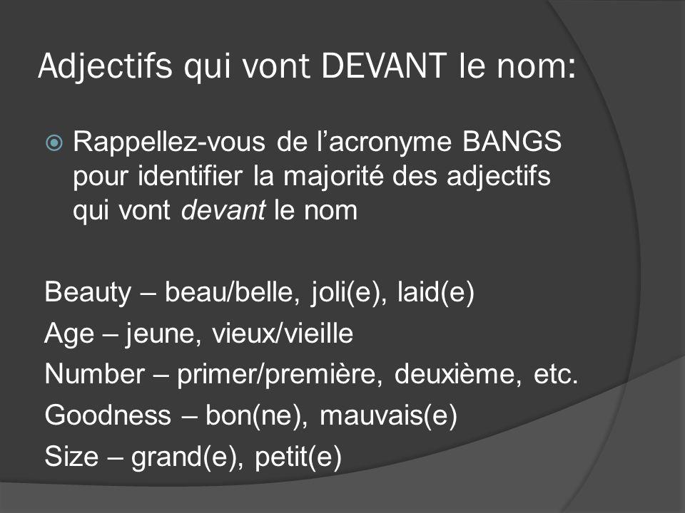 Adjectifs qui vont DEVANT le nom: Rappellez-vous de lacronyme BANGS pour identifier la majorité des adjectifs qui vont devant le nom Beauty – beau/bel