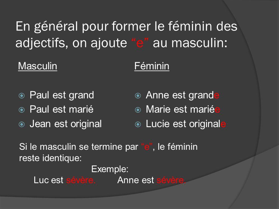 En général pour former le féminin des adjectifs, on ajoute e au masculin: Masculin Paul est grand Paul est marié Jean est original Féminin Anne est gr