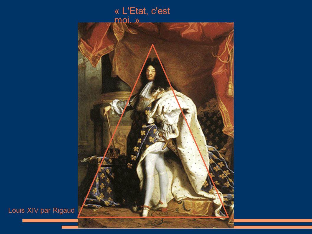 Louis XIV par Rigaud « L Etat, c est moi. »