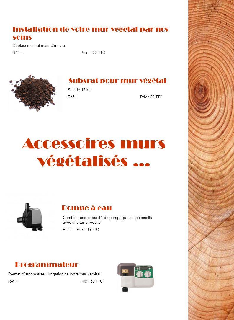 Accessoires murs végétalisés … Installation de votre mur végétal par nos soins Déplacement et main dœuvre. Réf. : Prix : 200 TTC Subsrat pour mur végé