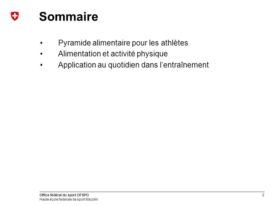2 Office fédéral du sport OFSPO Haute école fédérale de sport Macolin Sommaire Pyramide alimentaire pour les athlètes Alimentation et activité physiqu