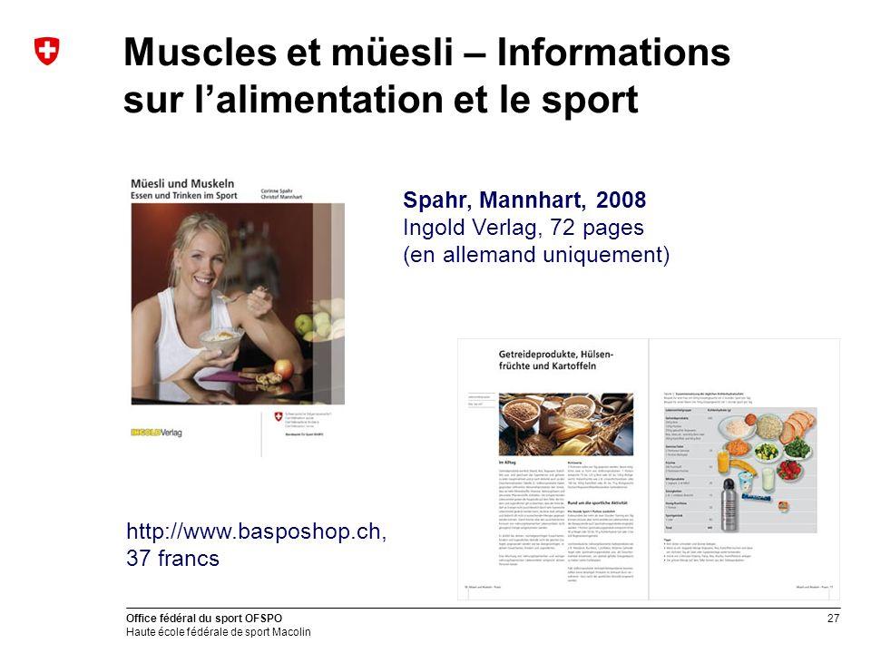 27 Office fédéral du sport OFSPO Haute école fédérale de sport Macolin Muscles et müesli – Informations sur lalimentation et le sport http://www.baspo
