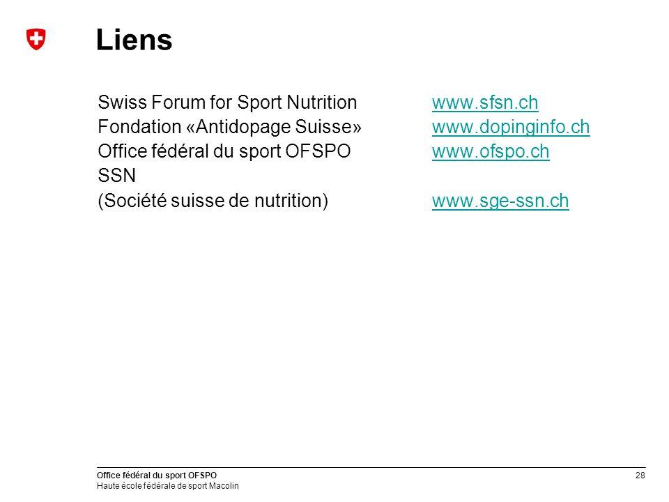 28 Office fédéral du sport OFSPO Haute école fédérale de sport Macolin Liens Swiss Forum for Sport Nutritionwww.sfsn.chwww.sfsn.ch Fondation «Antidopa