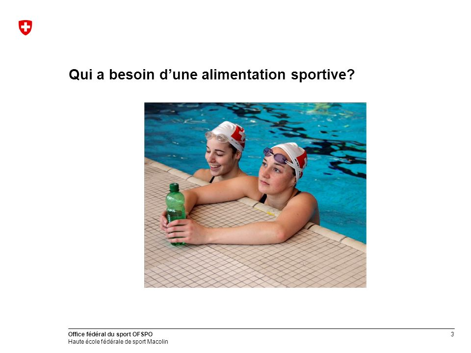 3 Office fédéral du sport OFSPO Haute école fédérale de sport Macolin Qui a besoin dune alimentation sportive?