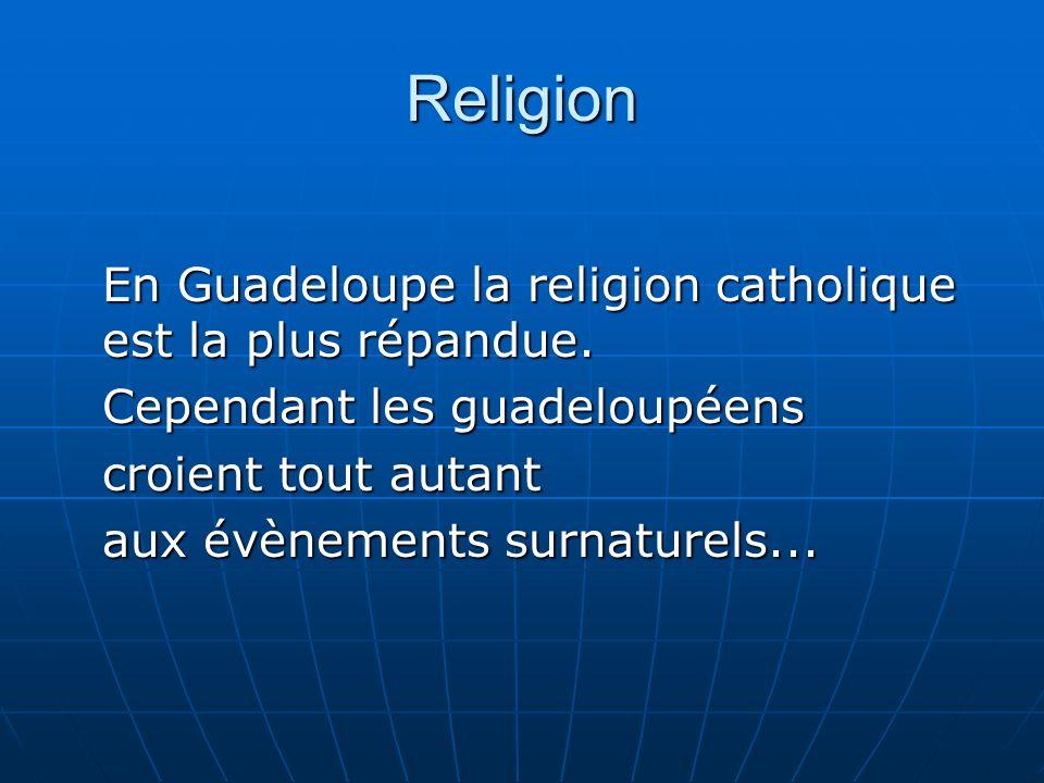 Religion En Guadeloupe la religion catholique est la plus répandue.