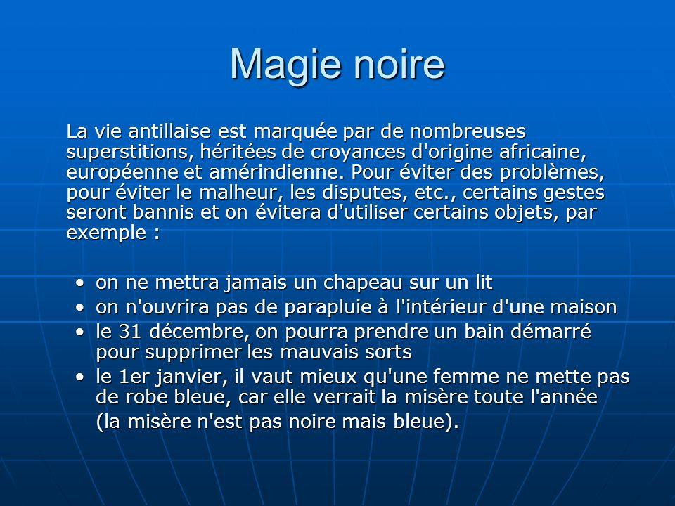 Magie noire La vie antillaise est marquée par de nombreuses superstitions, héritées de croyances d origine africaine, européenne et amérindienne.
