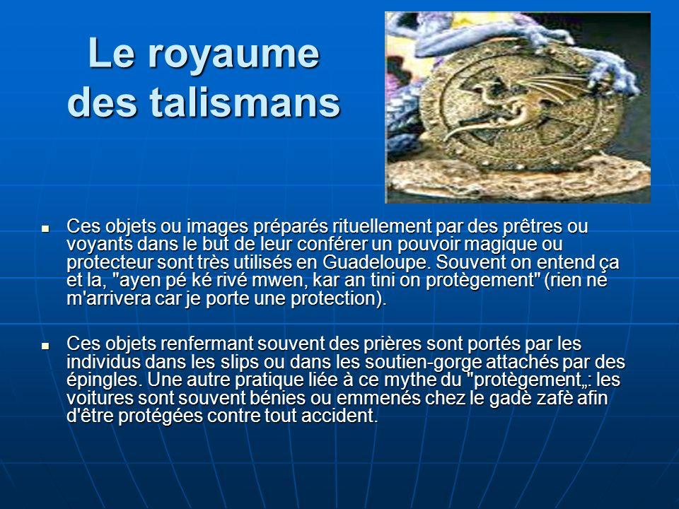 Le royaume des talismans Ces objets ou images préparés rituellement par des prêtres ou voyants dans le but de leur conférer un pouvoir magique ou protecteur sont très utilisés en Guadeloupe.