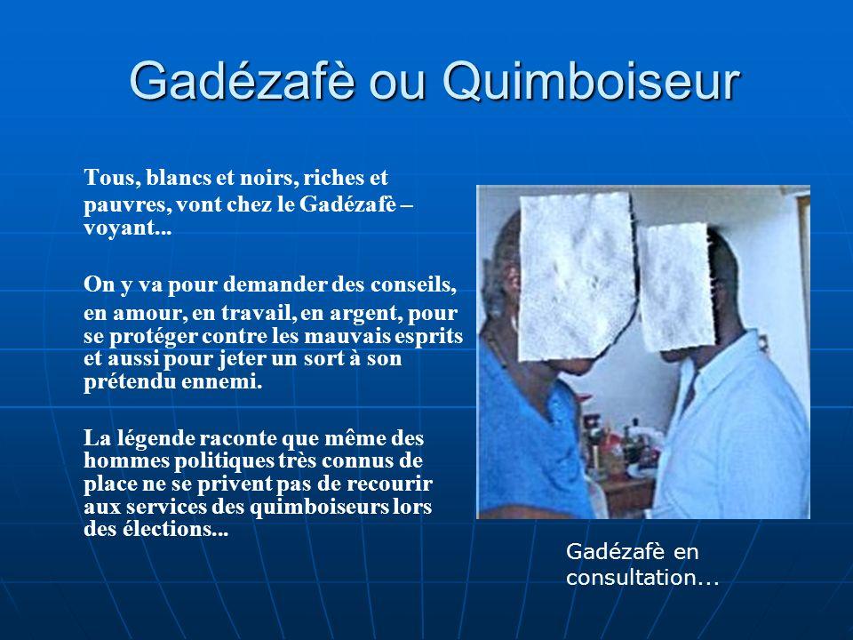 Gadézafè ou Quimboiseur Gadézafè ou Quimboiseur Tous, blancs et noirs, riches et pauvres, vont chez le Gadézafè – voyant...