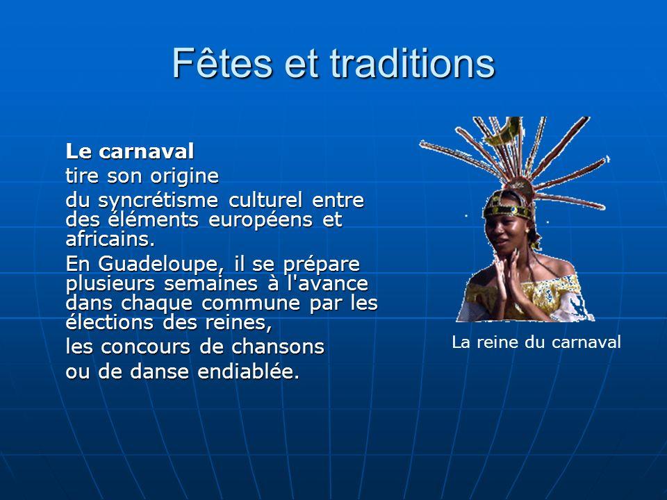 Fêtes et traditions Le carnaval tire son origine du syncrétisme culturel entre des éléments européens et africains.