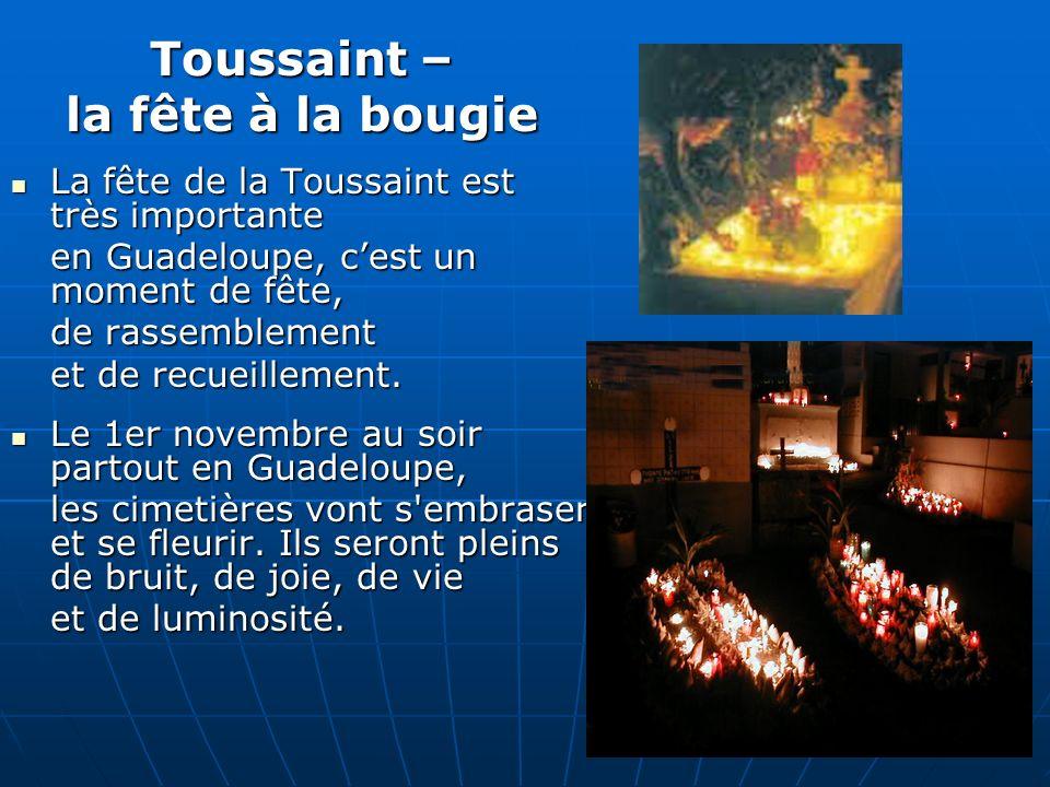 Toussaint – la fête à la bougie La fête de la Toussaint est très importante La fête de la Toussaint est très importante en Guadeloupe, cest un moment de fête, de rassemblement et de recueillement.