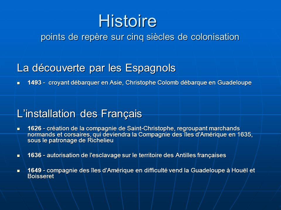 Les rivalités franco-anglaises 1664 - compagnie des Indes occidentales, fondée par Colbert, rachète la Guadeloupe à son propriétaire.