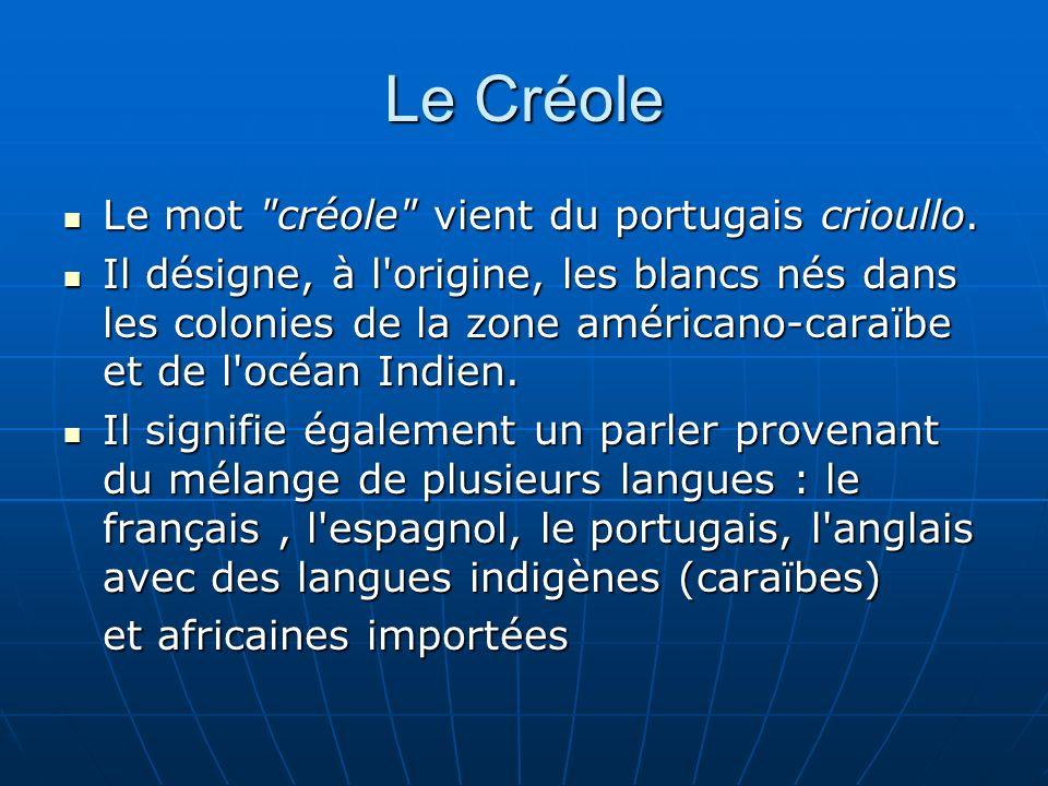 Le Créole Le mot créole vient du portugais crioullo.