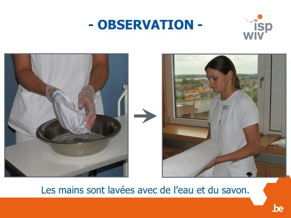 Les mains sont lavées avec de leau et du savon. - OBSERVATION -