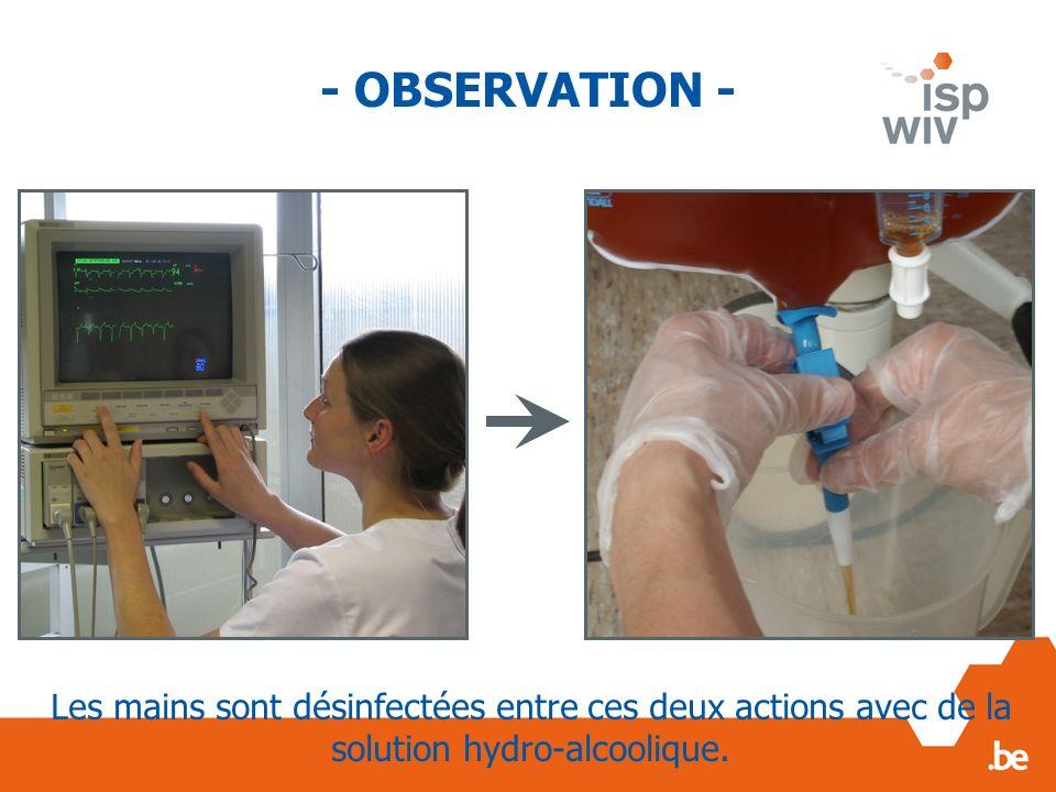 Les mains sont désinfectées entre ces deux actions avec de la solution hydro-alcoolique. - OBSERVATION -