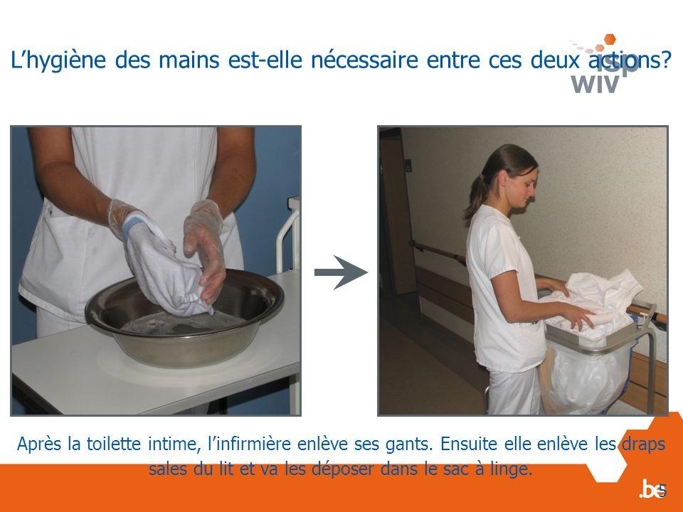 Après la toilette intime, linfirmière enlève ses gants. Ensuite elle enlève les draps sales du lit et va les déposer dans le sac à linge. 5 Lhygiène d