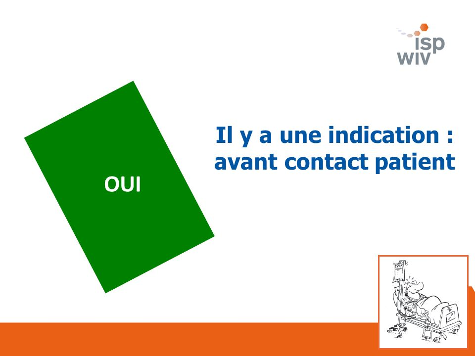OUI Il y a une indication : avant contact patient