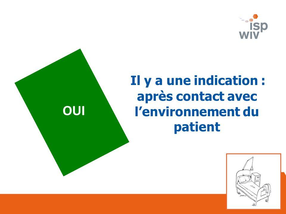 OUI Il y a une indication : après contact avec lenvironnement du patient