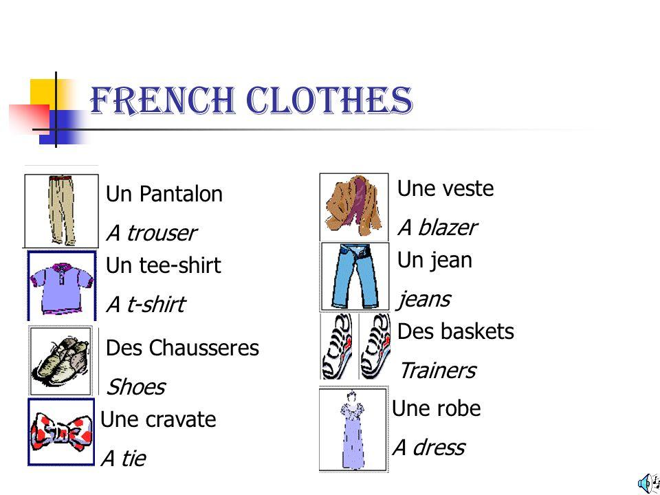 French Clothes Un Pantalon A trouser Un tee-shirt A t-shirt Des Chausseres Shoes Une cravate A tie Une veste A blazer Un jean jeans Des baskets Trainers Une robe A dress