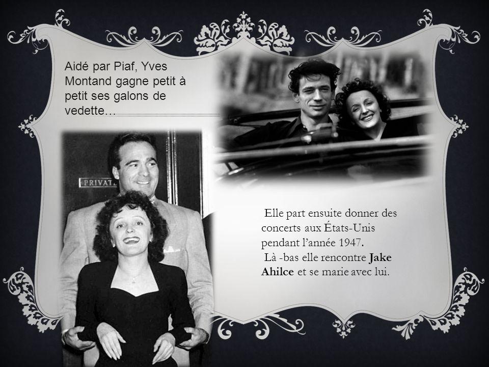 Aidé par Piaf, Yves Montand gagne petit à petit ses galons de vedette… Elle part ensuite donner des concerts aux États-Unis pendant lannée 1947. Là -b