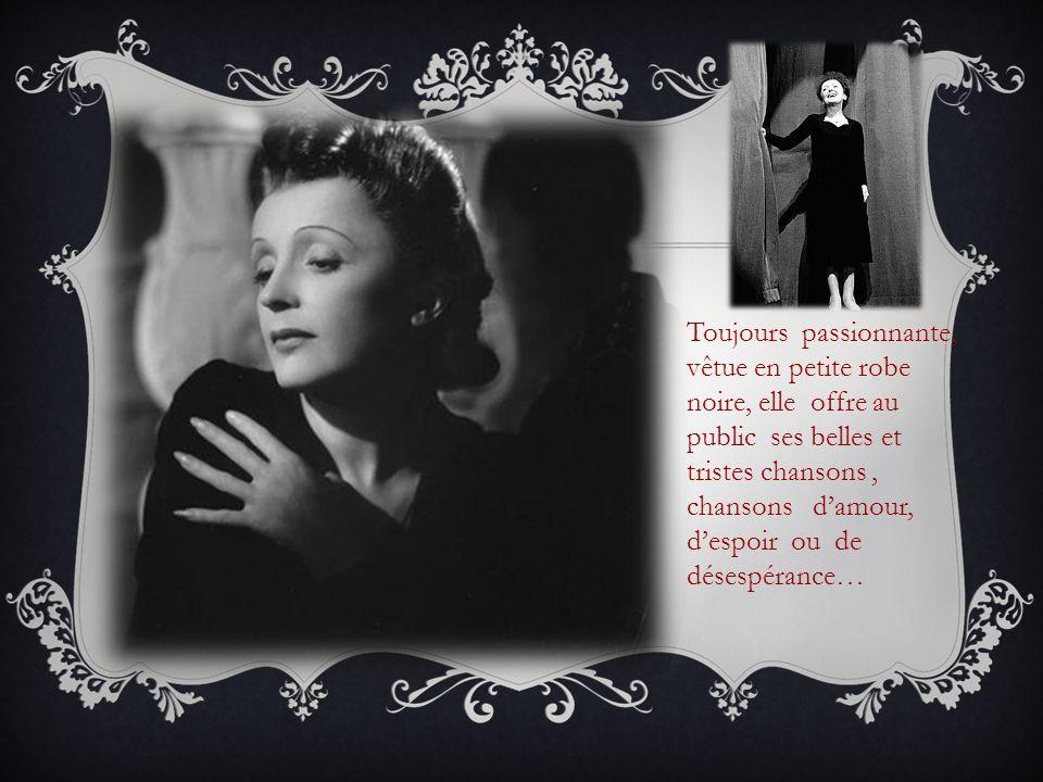 Toujours passionnante, vêtue en petite robe noire, elle offre au public ses belles et tristes chansons, chansons damour, despoir ou de désespérance…