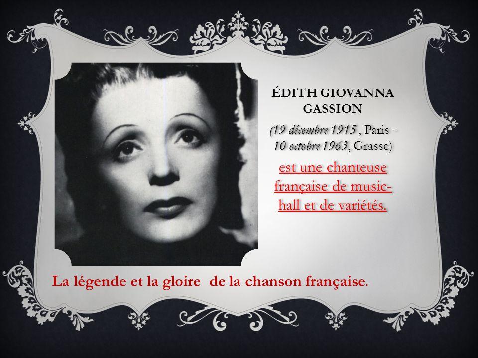 ÉDITH GIOVANNA GASSION (19 décembre 1915 10 octobre 1963 (19 décembre 1915, Paris - 10 octobre 1963, Grasse) est une chanteuse française de music- hal